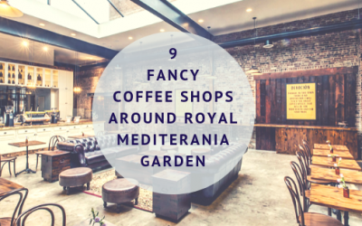 9 Fancy Coffee Shops Around Royal Mediterania Garden